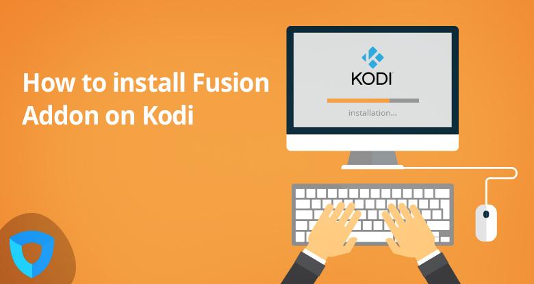 How to Install Fusion Add-On on Kodi 17.1 Krypton?